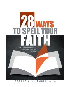 28 Ways to Spell Your Faith: The Fundamental Belief of Seventh-day Adventist Explained