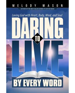 Daring To Live By Every Word