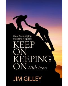 Keep On Keeping On With Jesus: More Encouraging Stories to Help You